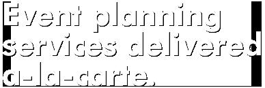 Event planning services delivered a-la-carte